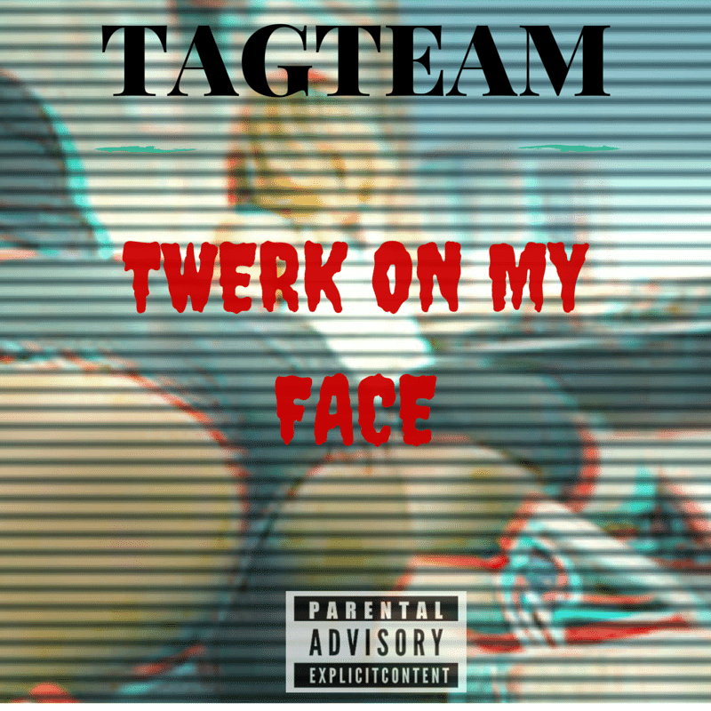 Twerk On My Face